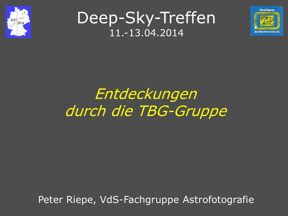 Deep-Sky-Treffen 11.-13.04.2014 Peter Riepe, VdS-Fachgruppe Astrofotografie Entdeckungen durch die TBG-Gruppe