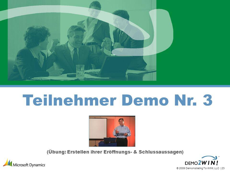 © 2009 Demonstrating To WIN!, LLC | 23 (Übung: Erstellen ihrer Eröffnungs- & Schlussaussagen) Teilnehmer Demo Nr.