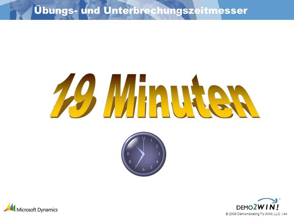 © 2009 Demonstrating To WIN!, LLC | 44 Übungs- und Unterbrechungszeitmesser