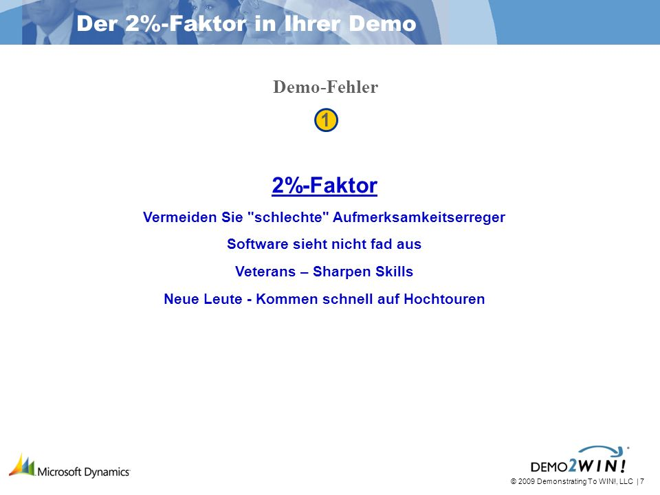 © 2009 Demonstrating To WIN!, LLC | 7 Der 2%-Faktor in Ihrer Demo 1 1 2%-Faktor Vermeiden Sie
