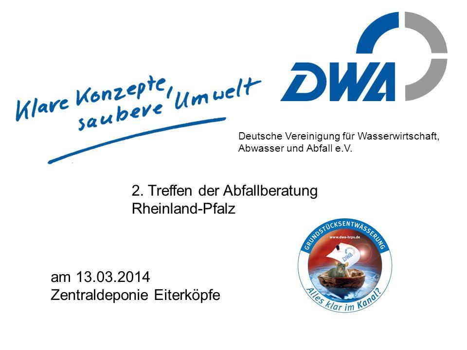 Deutsche Vereinigung für Wasserwirtschaft, Abwasser und Abfall e.V. am 13.03.2014 Zentraldeponie Eiterköpfe 2. Treffen der Abfallberatung Rheinland-Pf