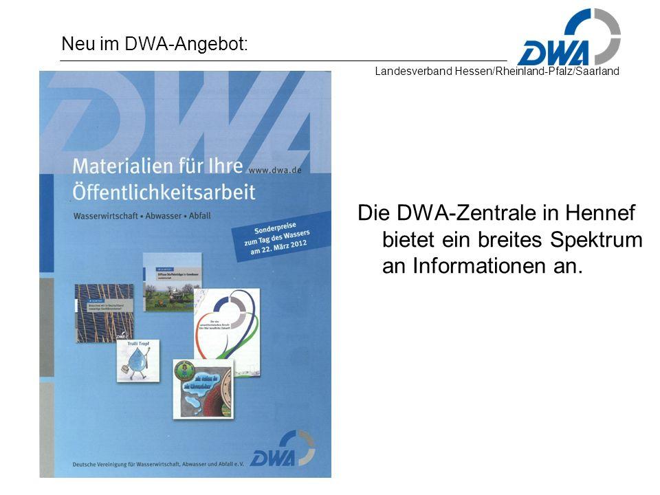 Landesverband Hessen/Rheinland-Pfalz/Saarland Neu im DWA-Angebot: Die DWA-Zentrale in Hennef bietet ein breites Spektrum an Informationen an.