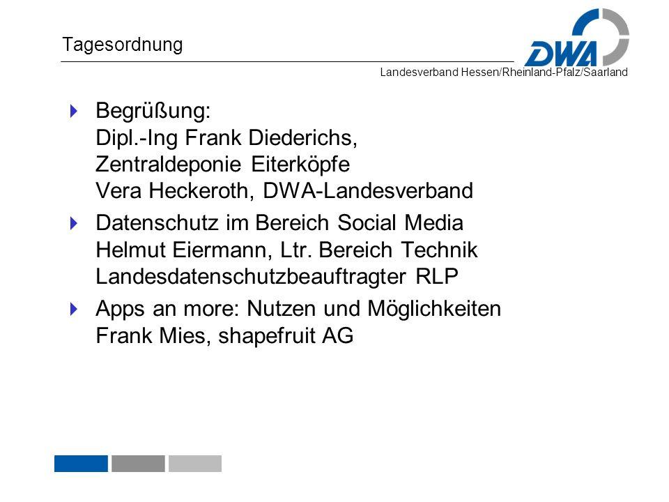 Landesverband Hessen/Rheinland-Pfalz/Saarland Tagesordnung Begrüßung: Dipl.-Ing Frank Diederichs, Zentraldeponie Eiterköpfe Vera Heckeroth, DWA-Landes