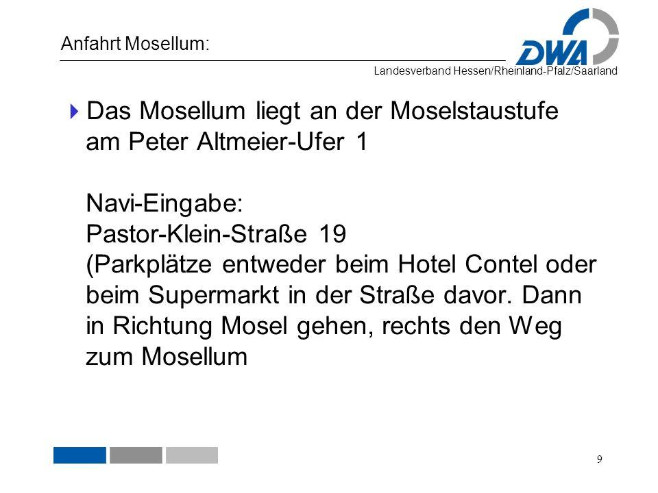 Landesverband Hessen/Rheinland-Pfalz/Saarland Anfahrt Mosellum: 9 Das Mosellum liegt an der Moselstaustufe am Peter Altmeier-Ufer 1 Navi-Eingabe: Past
