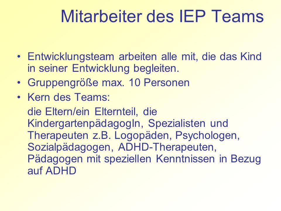 Mitarbeiter des IEP Teams Entwicklungsteam arbeiten alle mit, die das Kind in seiner Entwicklung begleiten. Gruppengröße max. 10 Personen Kern des Tea