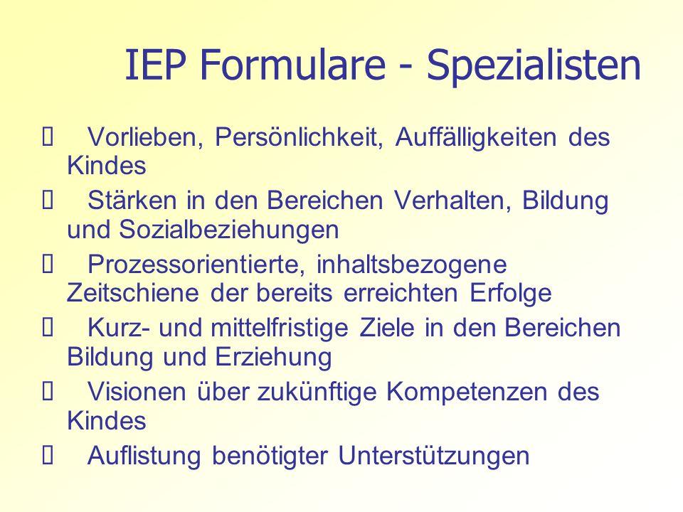 IEP Formulare - Spezialisten Vorlieben, Persönlichkeit, Auffälligkeiten des Kindes Stärken in den Bereichen Verhalten, Bildung und Sozialbeziehungen P
