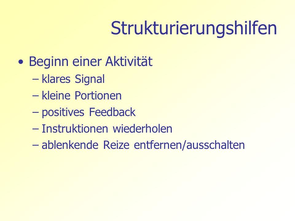 Strukturierungshilfen Beginn einer Aktivität –klares Signal –kleine Portionen –positives Feedback –Instruktionen wiederholen –ablenkende Reize entfern