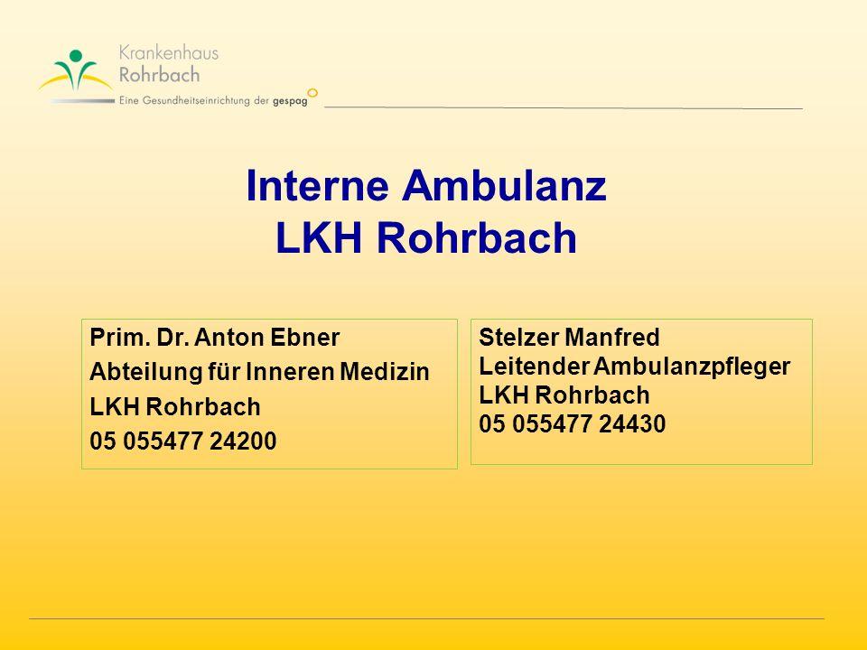 Interne Ambulanz LKH Rohrbach Prim. Dr. Anton Ebner Abteilung für Inneren Medizin LKH Rohrbach 05 055477 24200 Stelzer Manfred Leitender Ambulanzpfleg