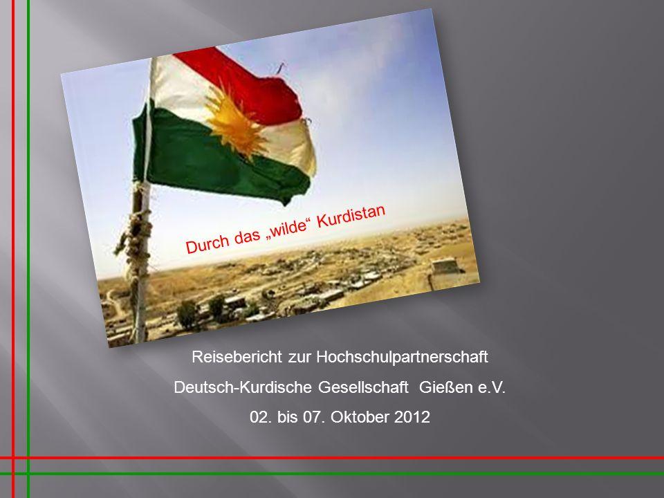 Reisebericht zur Hochschulpartnerschaft Deutsch-Kurdische Gesellschaft Gießen e.V. 02. bis 07. Oktober 2012 Durch das wilde Kurdistan