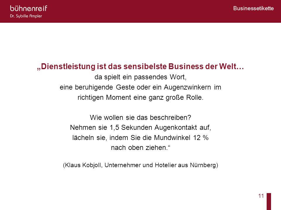 Businessetikette 11 Dienstleistung ist das sensibelste Business der Welt… da spielt ein passendes Wort, eine beruhigende Geste oder ein Augenzwinkern