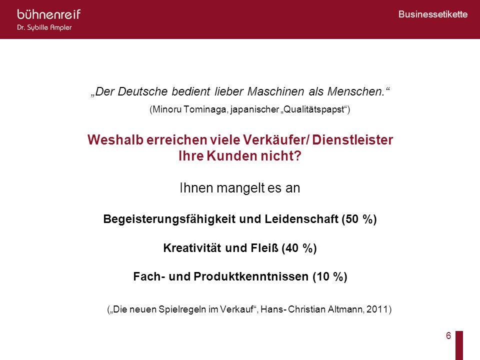 Businessetikette 6 Der Deutsche bedient lieber Maschinen als Menschen. (Minoru Tominaga, japanischer Qualitätspapst) Weshalb erreichen viele Verkäufer