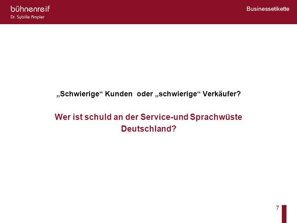Businessetikette 7 Schwierige Kunden oder schwierige Verkäufer? Wer ist schuld an der Service-und Sprachwüste Deutschland?