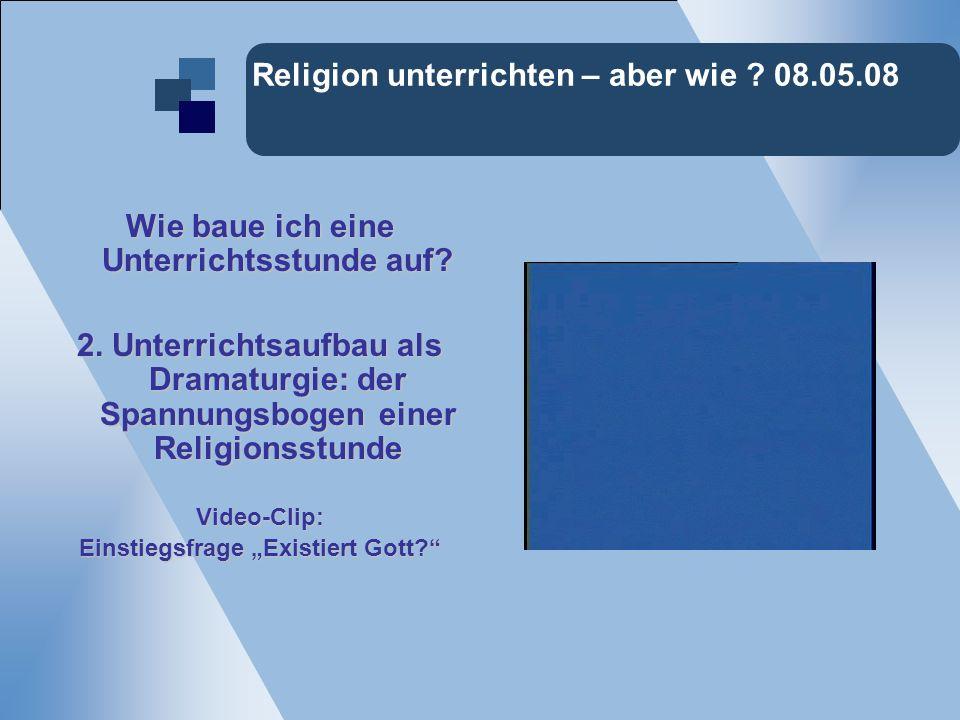 Religion unterrichten – aber wie ? 08.05.08 Wie baue ich eine Unterrichtsstunde auf? 2. Unterrichtsaufbau als Dramaturgie: der Spannungsbogen einer Re
