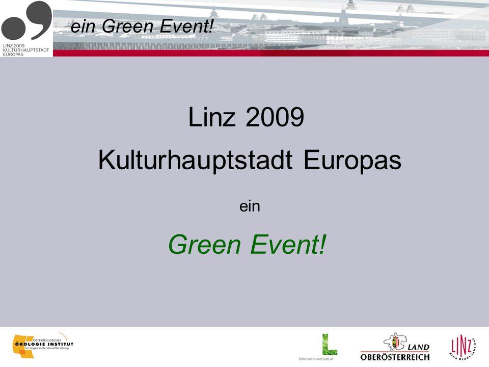 ein Green Event! Linz 2009 Kulturhauptstadt Europas ein Green Event!
