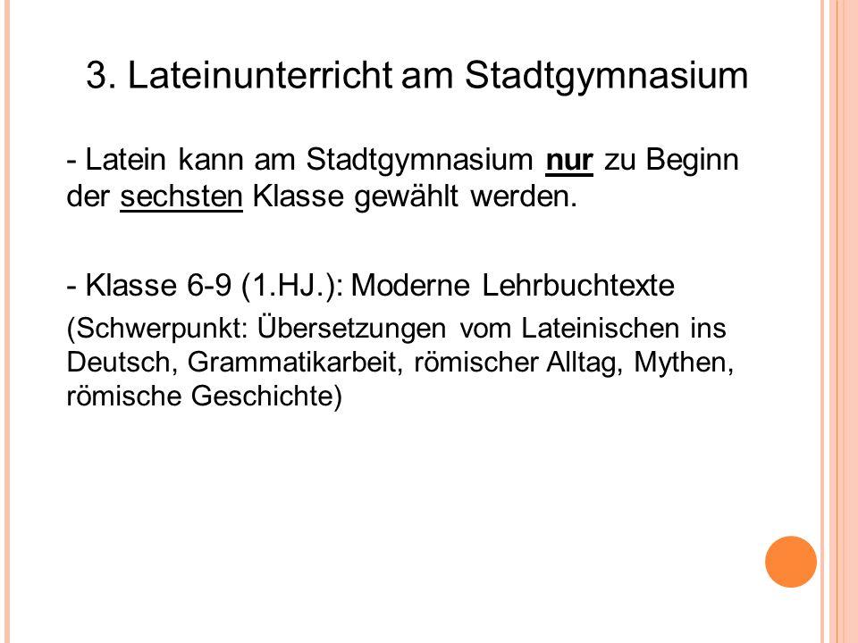 3. Lateinunterricht am Stadtgymnasium - Latein kann am Stadtgymnasium nur zu Beginn der sechsten Klasse gewählt werden. - Klasse 6-9 (1.HJ.): Moderne