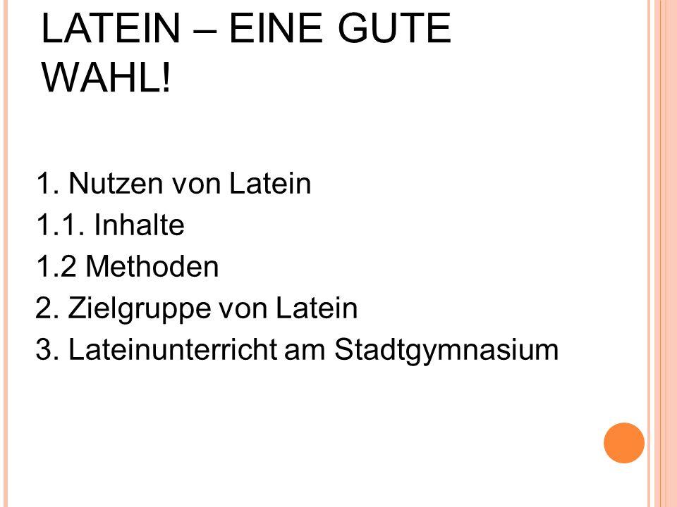 1. Nutzen von Latein 1.1. Inhalte 1.2 Methoden 2. Zielgruppe von Latein 3. Lateinunterricht am Stadtgymnasium