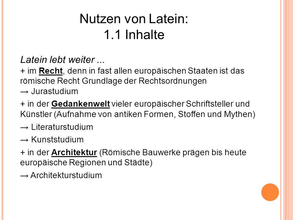 Nutzen von Latein: 1.1 Inhalte Latein lebt weiter... + im Recht, denn in fast allen europäischen Staaten ist das römische Recht Grundlage der Rechtsor