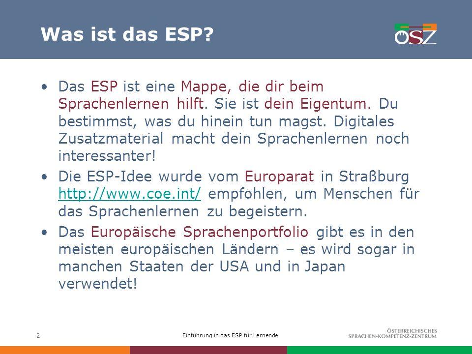 Einführung in das ESP für Lernende 2 Was ist das ESP? Das ESP ist eine Mappe, die dir beim Sprachenlernen hilft. Sie ist dein Eigentum. Du bestimmst,