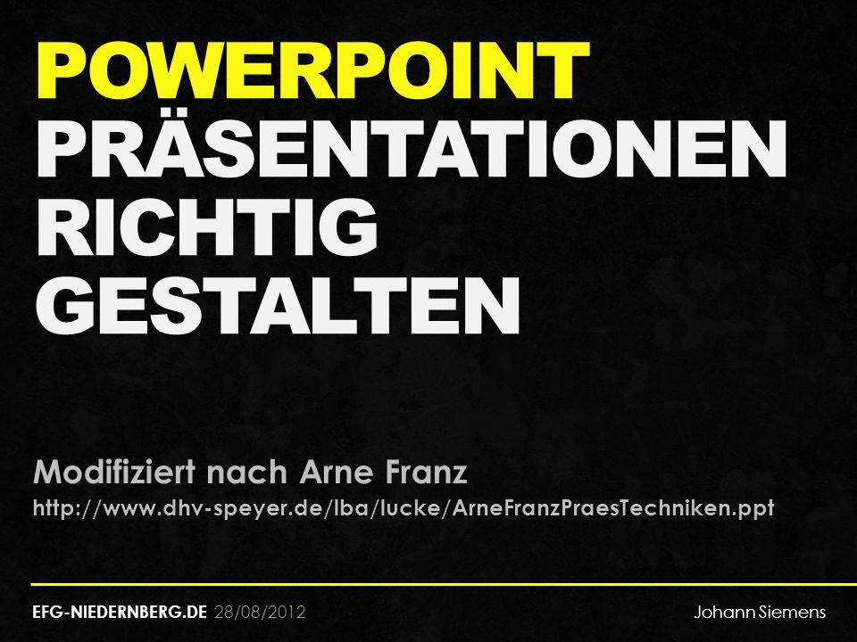 28/08/2012 POWERPOINT PRÄSENTATIONEN RICHTIG GESTALTEN Modifiziert nach Arne Franz http://www.dhv-speyer.de/lba/lucke/ArneFranzPraesTechniken.ppt EFG-