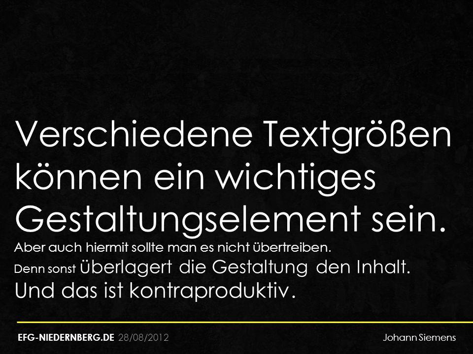 28/08/2012 Verschiedene Textgrößen können ein wichtiges Gestaltungselement sein. Aber auch hiermit sollte man es nicht übertreiben. Denn sonst überlag