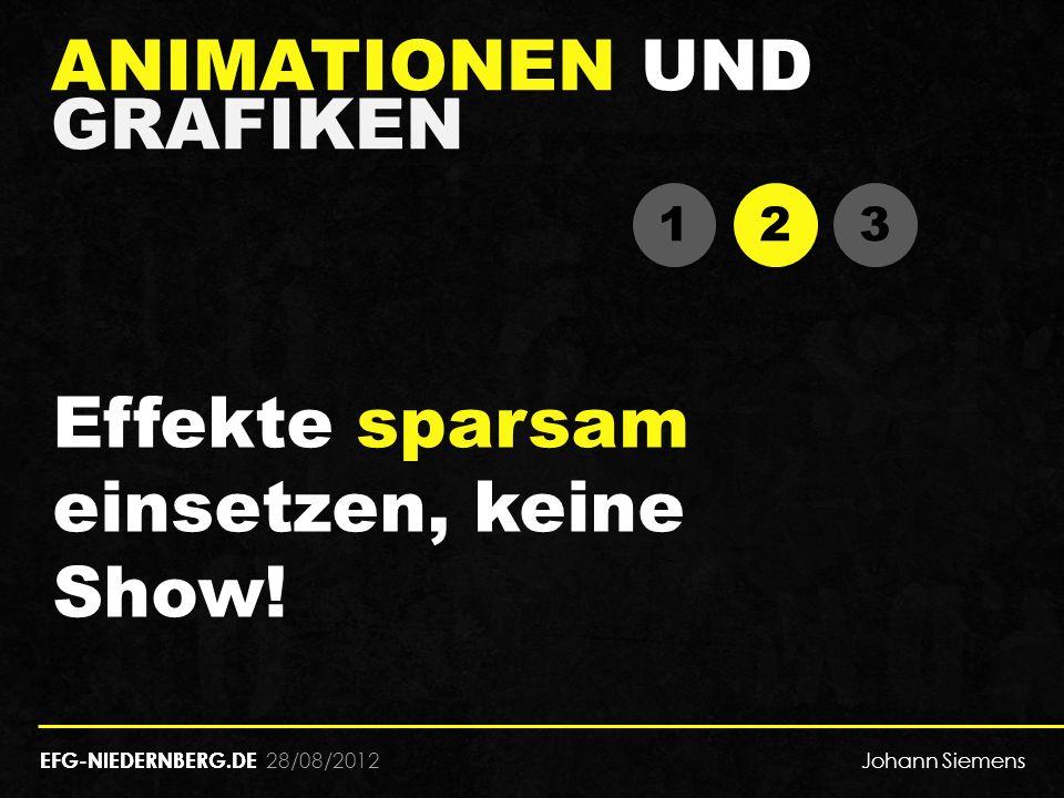 28/08/2012 ANIMATIONEN UND GRAFIKEN EFG-NIEDERNBERG.DE 1 1 2 2 3 3 Effekte sparsam einsetzen, keine Show! EFG-NIEDERNBERG.DE Johann Siemens