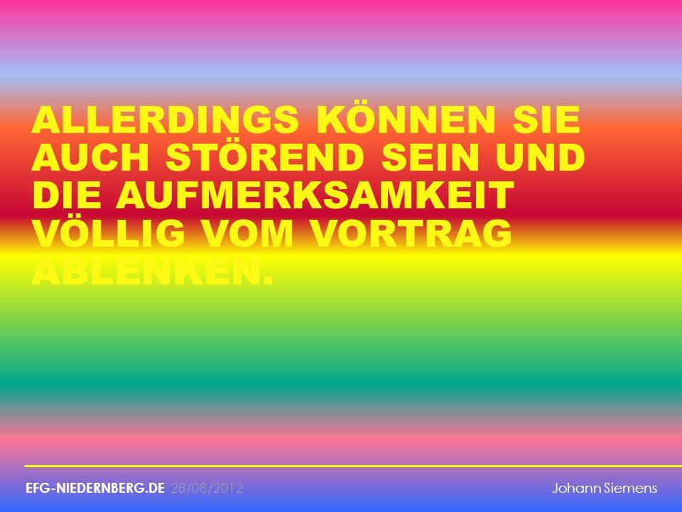 28/08/2012 ALLERDINGS KÖNNEN SIE AUCH STÖREND SEIN UND DIE AUFMERKSAMKEIT VÖLLIG VOM VORTRAG ABLENKEN. EFG-NIEDERNBERG.DE Johann Siemens