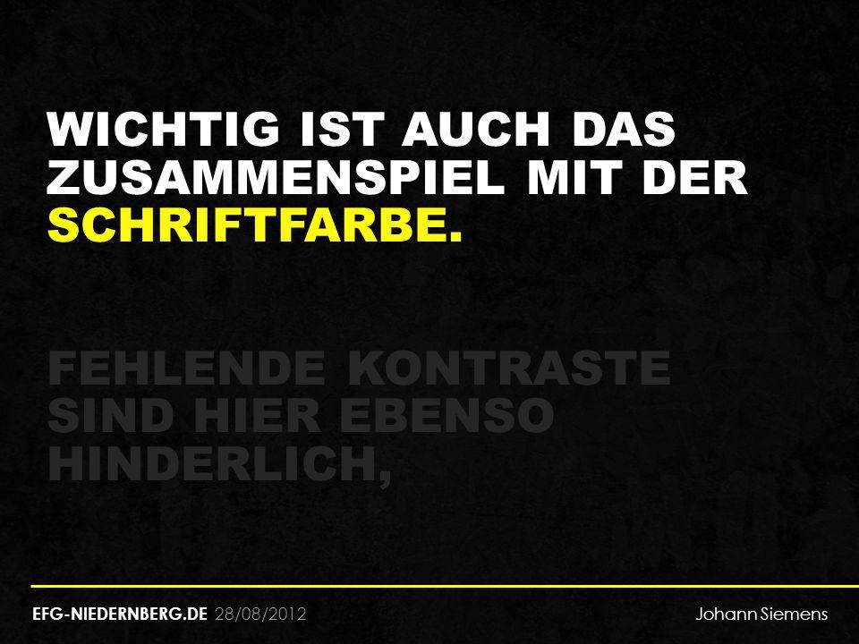 28/08/2012 WICHTIG IST AUCH DAS ZUSAMMENSPIEL MIT DER SCHRIFTFARBE. FEHLENDE KONTRASTE SIND HIER EBENSO HINDERLICH, EFG-NIEDERNBERG.DE Johann Siemens
