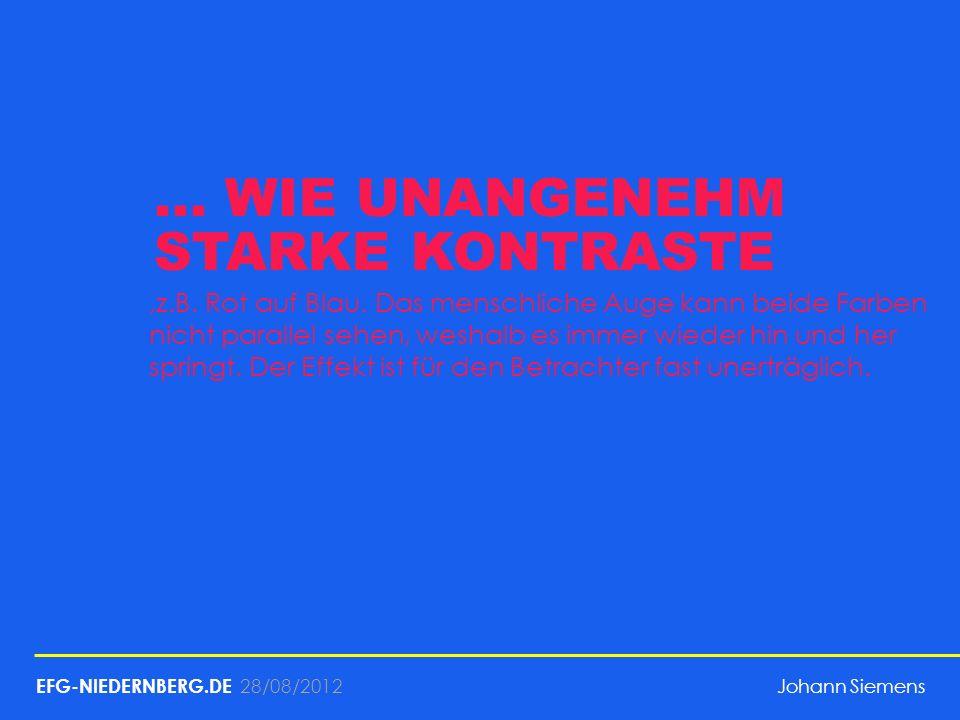 28/08/2012... WIE UNANGENEHM STARKE KONTRASTE,z.B. Rot auf Blau. Das menschliche Auge kann beide Farben nicht parallel sehen, weshalb es immer wieder
