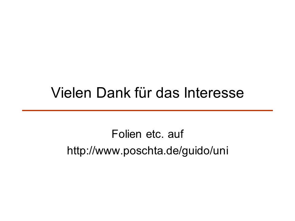 Vielen Dank für das Interesse Folien etc. auf http://www.poschta.de/guido/uni