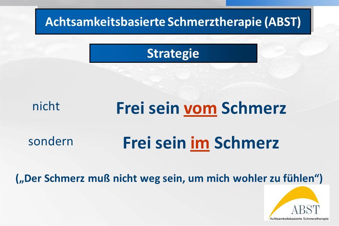YOUR LOGO Achtsamkeitsbasierte Schmerztherapie (ABST) Strategie nicht Frei sein vom Schmerz sondern Frei sein im Schmerz (Der Schmerz muß nicht weg se