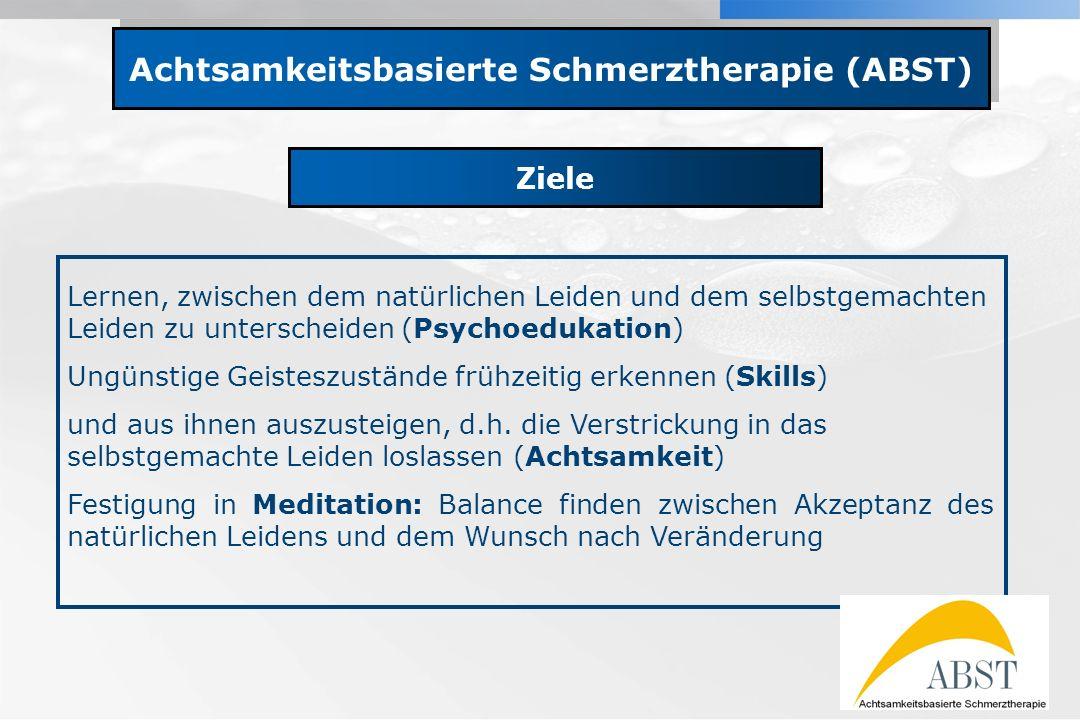 YOUR LOGO Achtsamkeitsbasierte Schmerztherapie (ABST) Ziele Lernen, zwischen dem natürlichen Leiden und dem selbstgemachten Leiden zu unterscheiden (P