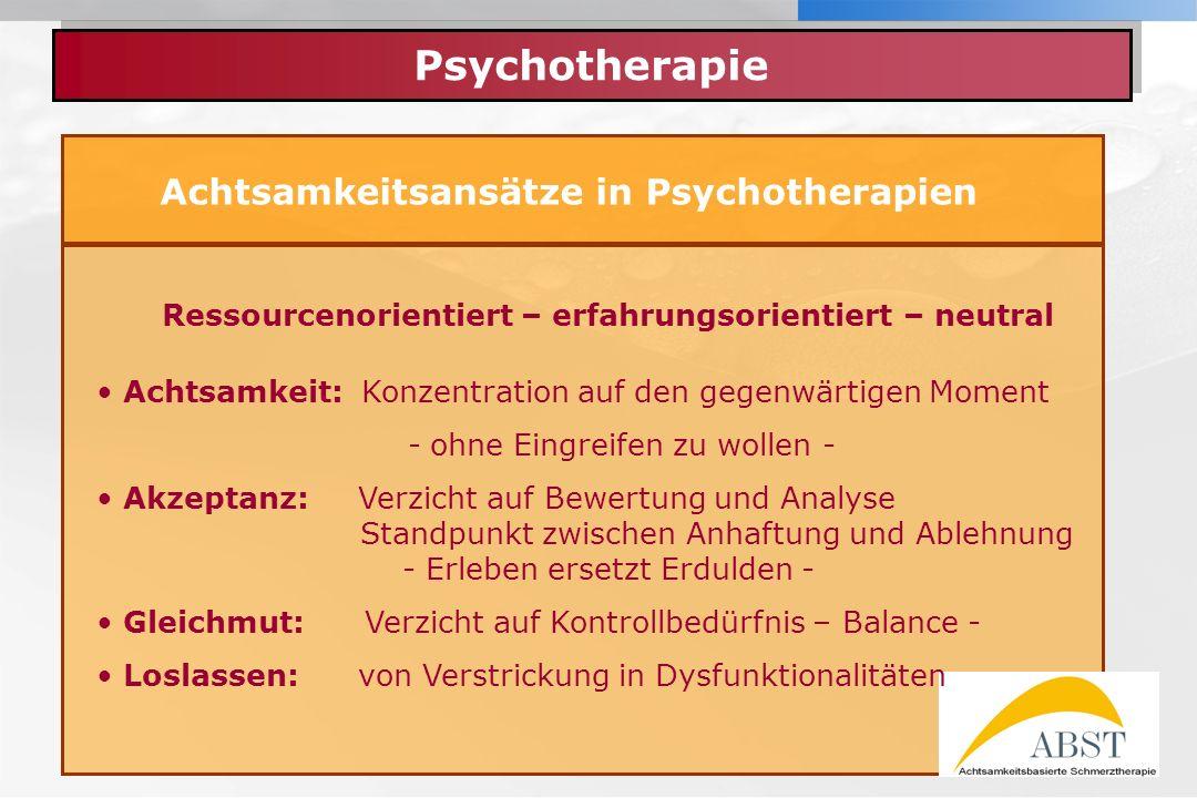 YOUR LOGO Psychotherapie Achtsamkeitsansätze in Psychotherapien Ressourcenorientiert – erfahrungsorientiert – neutral Achtsamkeit: Konzentration auf d