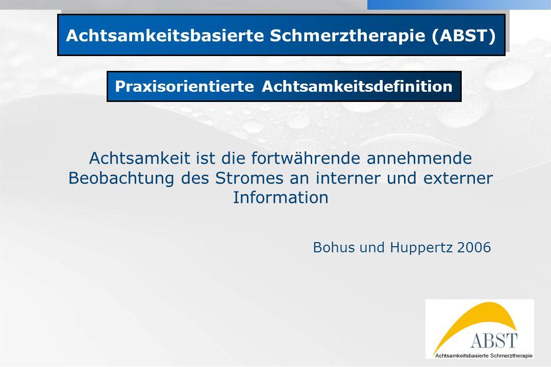 YOUR LOGO Achtsamkeitsbasierte Schmerztherapie (ABST) Praxisorientierte Achtsamkeitsdefinition Achtsamkeit ist die fortwährende annehmende Beobachtung