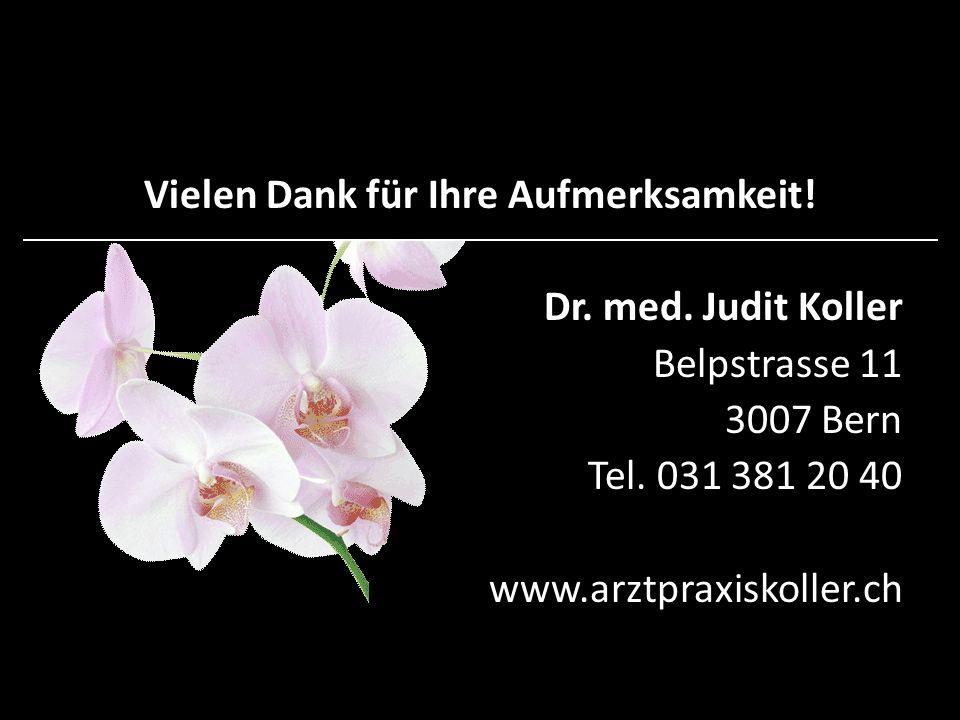 Vielen Dank für Ihre Aufmerksamkeit! Dr. med. Judit Koller Belpstrasse 11 3007 Bern Tel. 031 381 20 40 www.arztpraxiskoller.ch