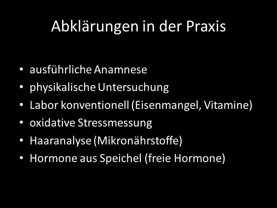Abklärungen in der Praxis ausführliche Anamnese physikalische Untersuchung Labor konventionell (Eisenmangel, Vitamine) oxidative Stressmessung Haarana