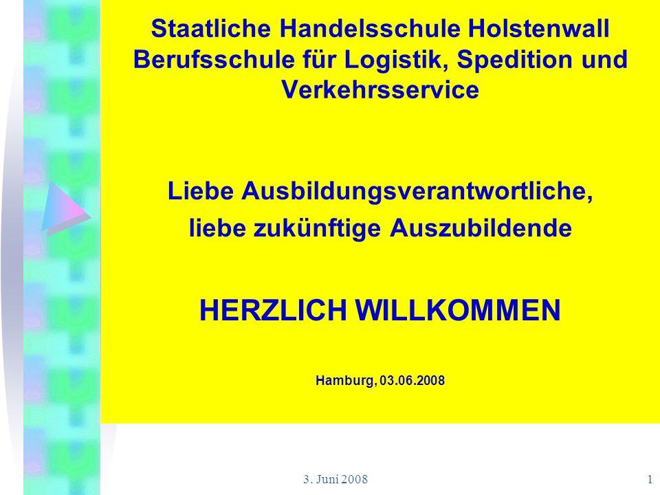 3. Juni 20081 Staatliche Handelsschule Holstenwall Berufsschule für Logistik, Spedition und Verkehrsservice Liebe Ausbildungsverantwortliche, liebe zu