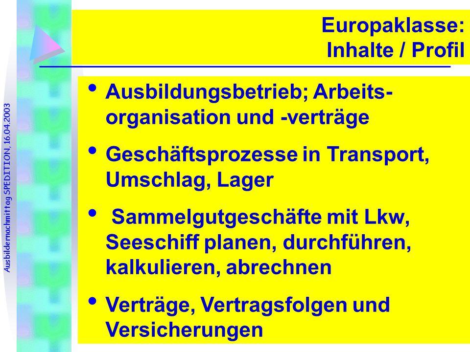 3. Juni 2008 5 Europaklasse: Inhalte / Profil Ausbildungsbetrieb; Arbeits- organisation und -verträge Geschäftsprozesse in Transport, Umschlag, Lager
