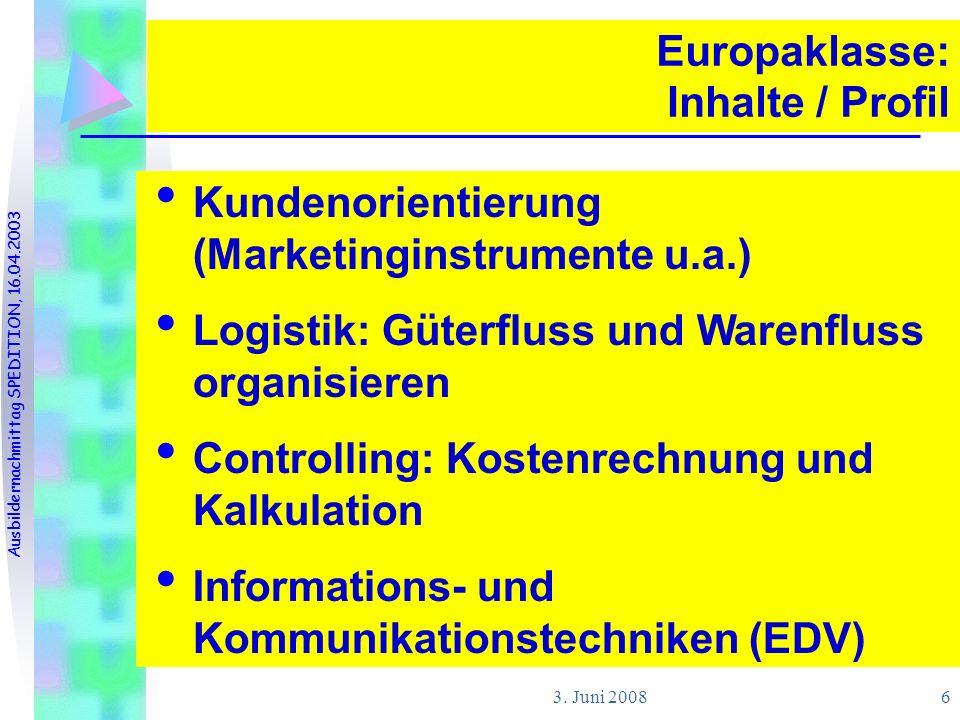 3. Juni 2008 6 Europaklasse: Inhalte / Profil Kundenorientierung (Marketinginstrumente u.a.) Logistik: Güterfluss und Warenfluss organisieren Controll