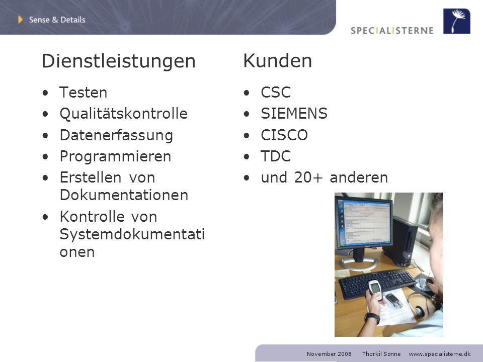 November 2008 Thorkil Sonne www.specialisterne.dk Dienstleistungen Testen Qualitätskontrolle Datenerfassung Programmieren Erstellen von Dokumentationen Kontrolle von Systemdokumentati onen CSC SIEMENS CISCO TDC und 20+ anderen Kunden