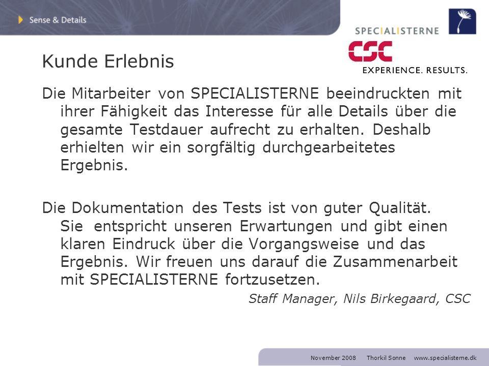 November 2008 Thorkil Sonne www.specialisterne.dk Kunde Erlebnis Die Mitarbeiter von SPECIALISTERNE beeindruckten mit ihrer Fähigkeit das Interesse für alle Details über die gesamte Testdauer aufrecht zu erhalten.