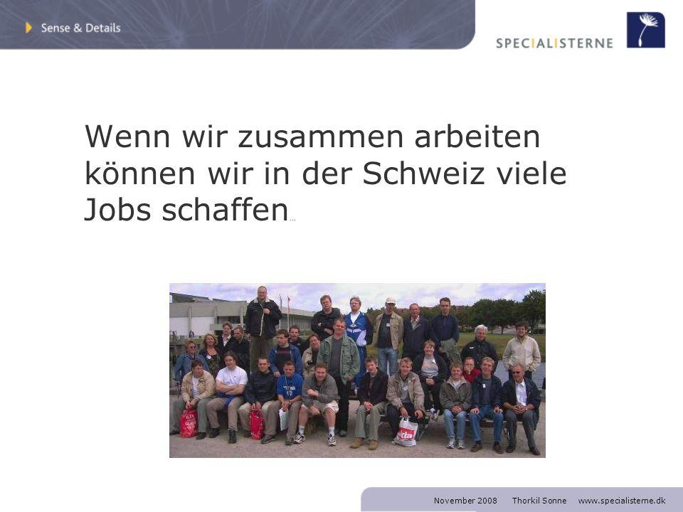 November 2008 Thorkil Sonne www.specialisterne.dk Wenn wir zusammen arbeiten können wir in der Schweiz viele Jobs schaffen …