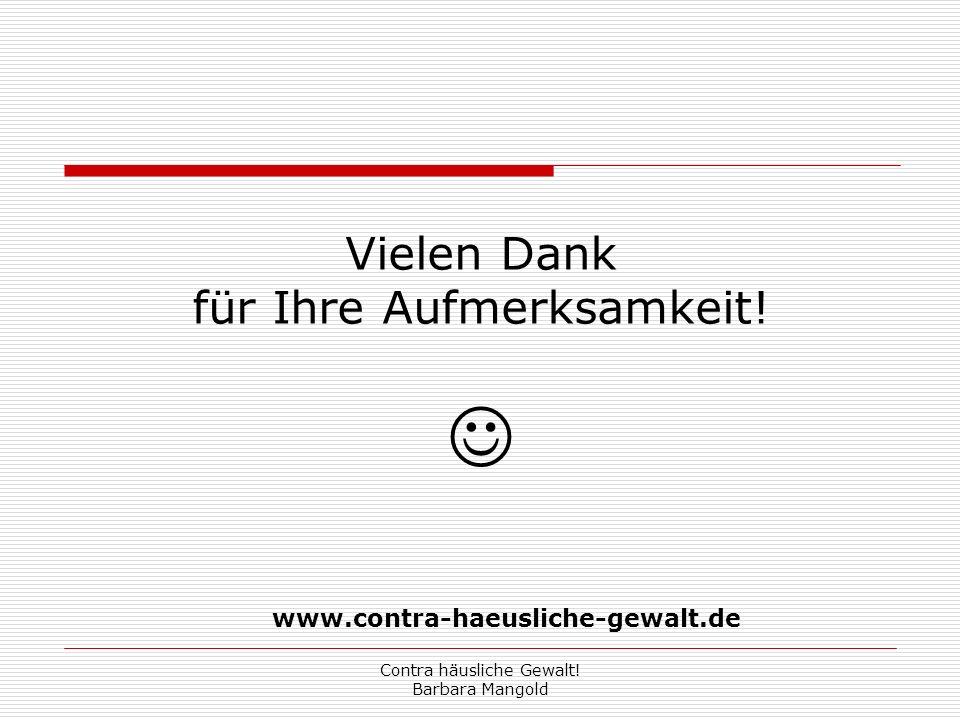 Contra häusliche Gewalt! Barbara Mangold Vielen Dank für Ihre Aufmerksamkeit! www.contra-haeusliche-gewalt.de