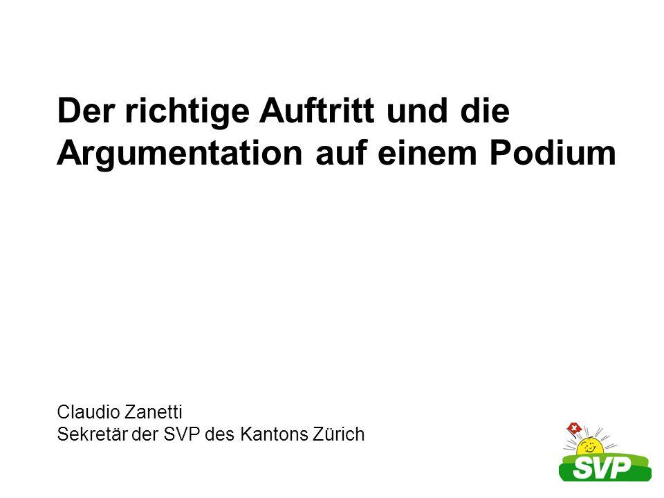 Der richtige Auftritt und die Argumentation auf einem Podium Claudio Zanetti Sekretär der SVP des Kantons Zürich
