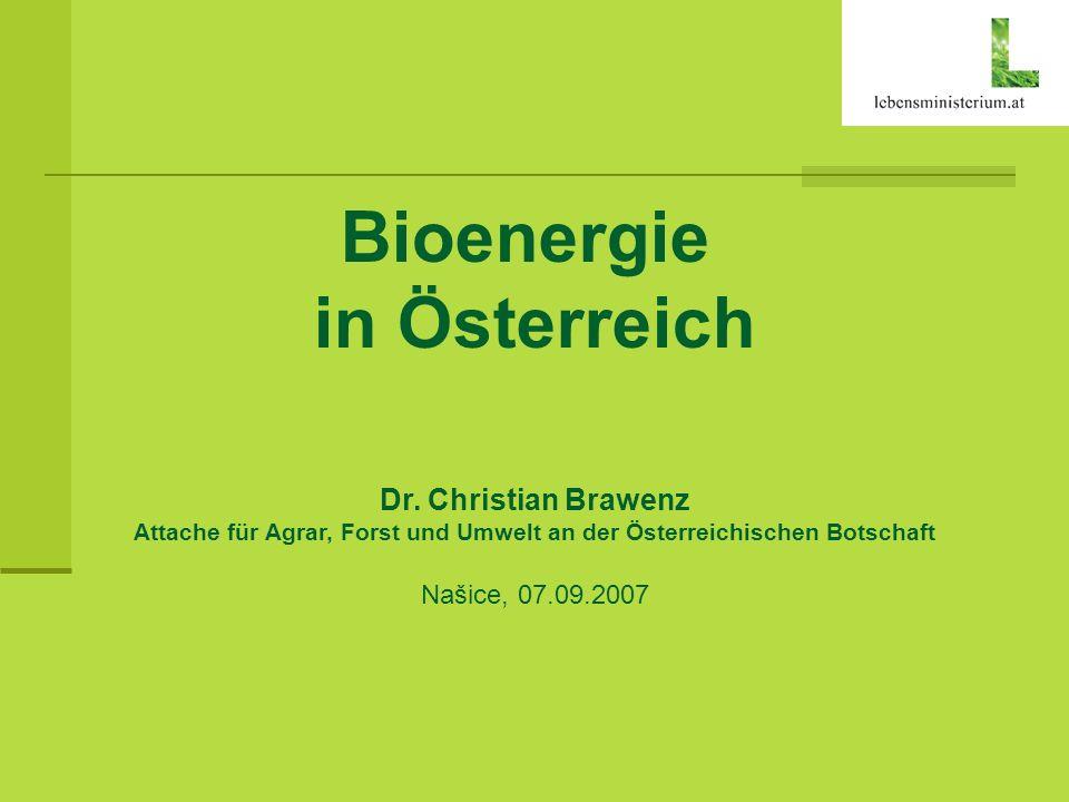 Bioenergie in Österreich Dr. Christian Brawenz Attache für Agrar, Forst und Umwelt an der Österreichischen Botschaft Našice, 07.09.2007