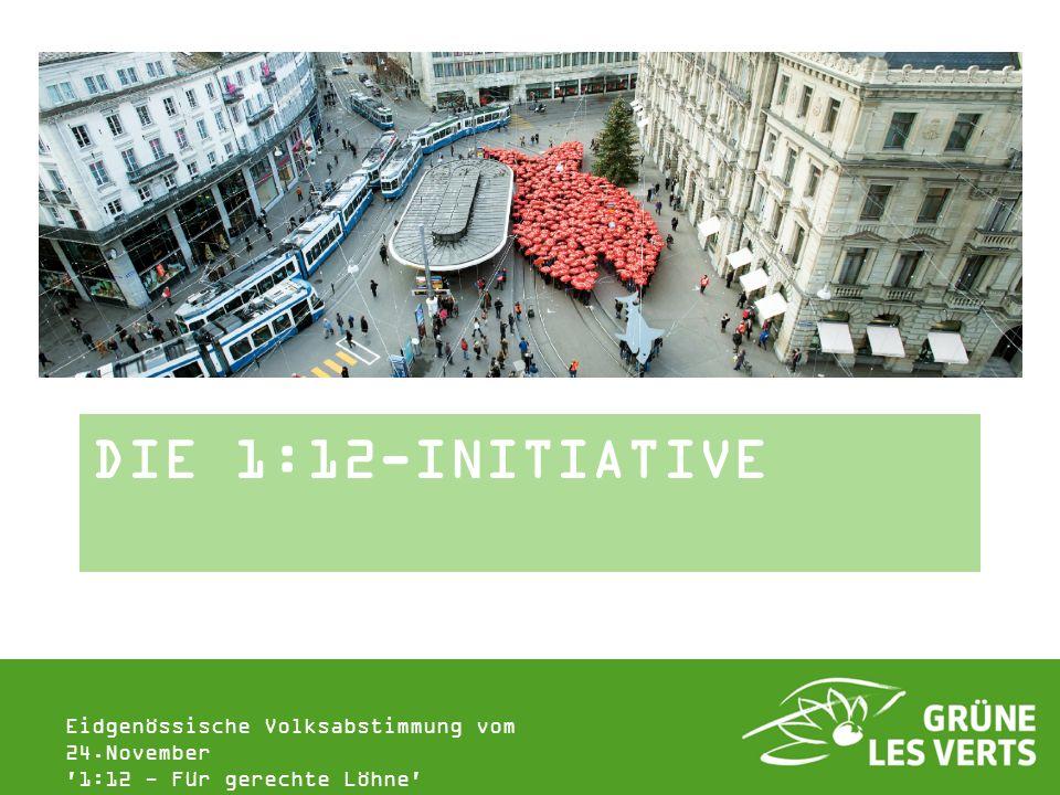 Eidgenössische Volksabstimmung vom 24.November '1:12 - Für gerechte Löhne' DIE 1:12-INITIATIVE
