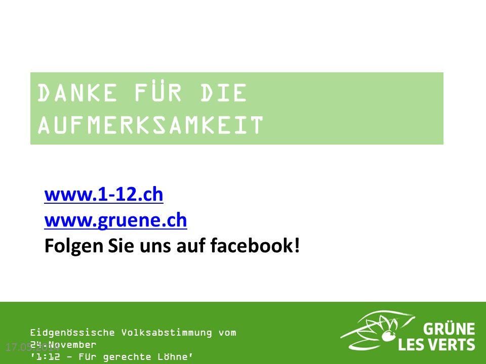 Eidgenössische Volksabstimmung vom 24.November '1:12 - Für gerechte Löhne' DANKE FÜR DIE AUFMERKSAMKEIT 17.05.2014 www.1-12.ch www.gruene.ch Folgen Si