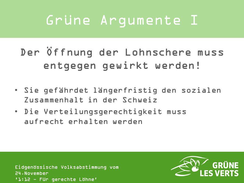 Eidgenössische Volksabstimmung vom 24.November '1:12 - Für gerechte Löhne' Grüne Argumente I Der Öffnung der Lohnschere muss entgegen gewirkt werden!