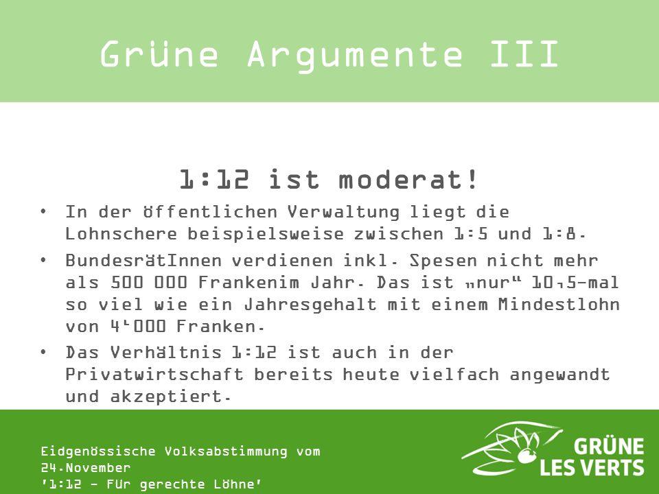 Eidgenössische Volksabstimmung vom 24.November '1:12 - Für gerechte Löhne' Grüne Argumente III 1:12 ist moderat! In der öffentlichen Verwaltung liegt