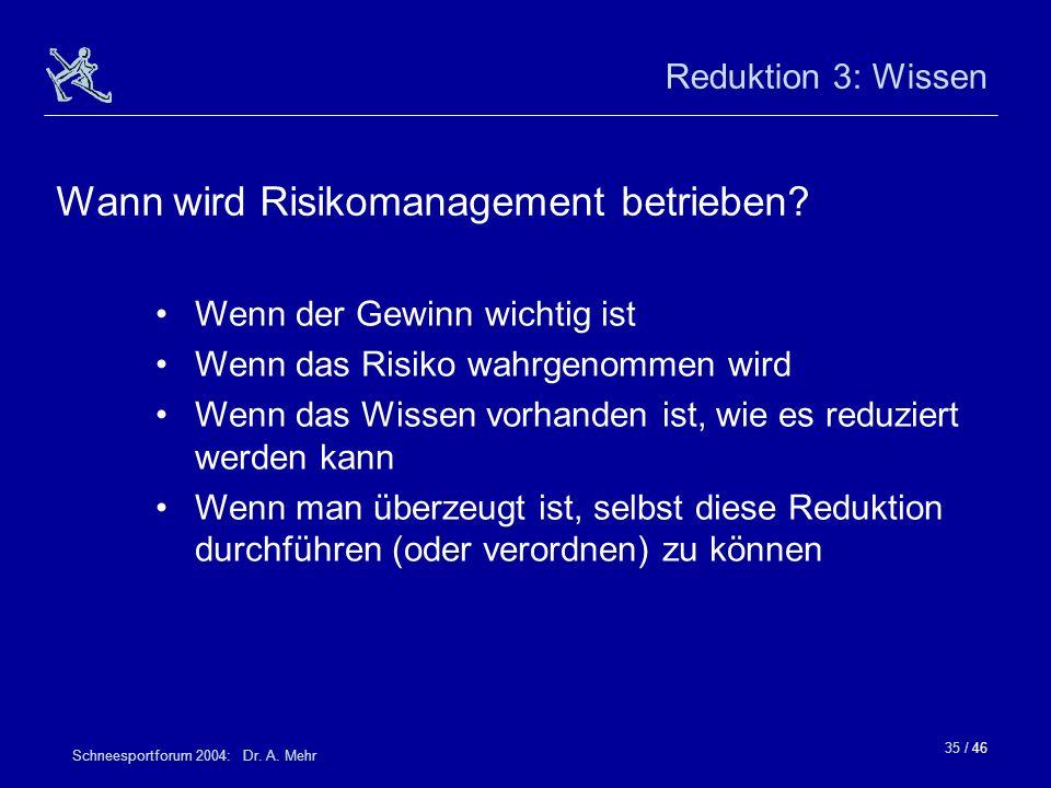 35 / 46 Schneesportforum 2004: Dr. A. Mehr Reduktion 3: Wissen Wenn der Gewinn wichtig ist Wenn das Risiko wahrgenommen wird Wenn das Wissen vorhanden