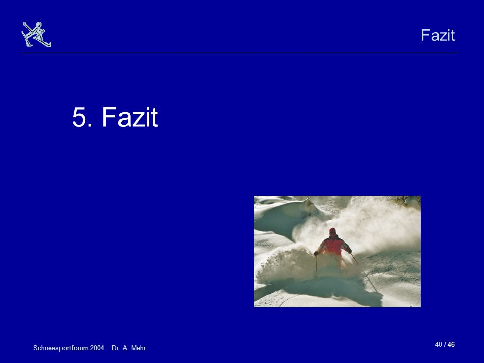40 / 46 Schneesportforum 2004: Dr. A. Mehr Fazit 5. Fazit